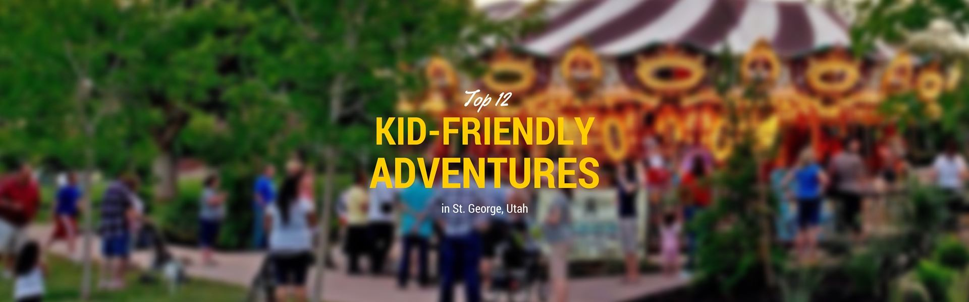 top 12 kid friendly things to go do in St. George, Utah